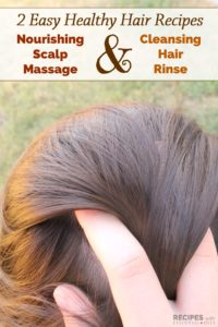 2 Healthy Hair Recipes: Nourishing Scalp Massage & Cleansing Hair Rinse