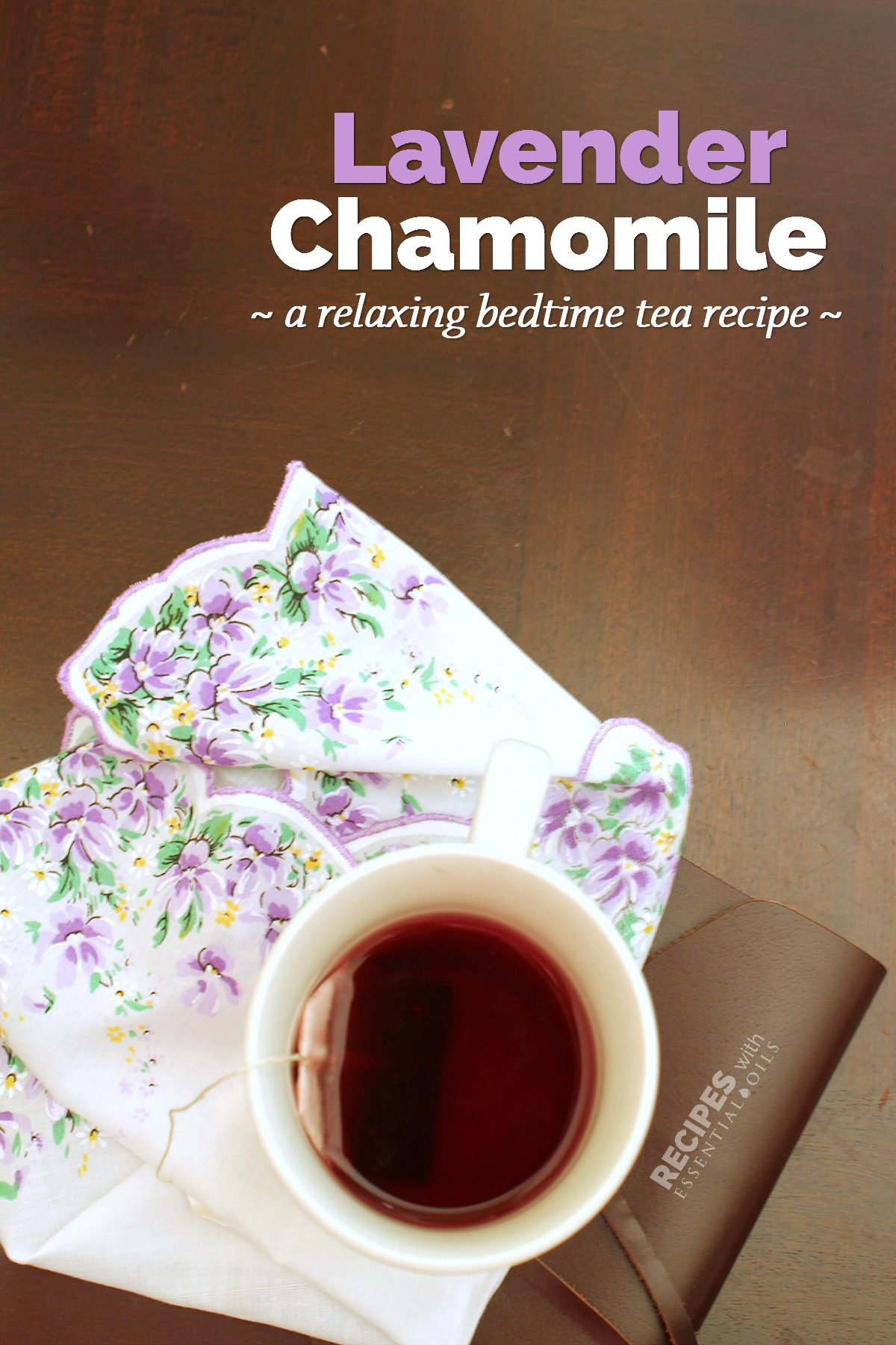 Lavender Chamomile Relaxing Bedtime Tea Recipe from RecipeswithEssentialOils.com