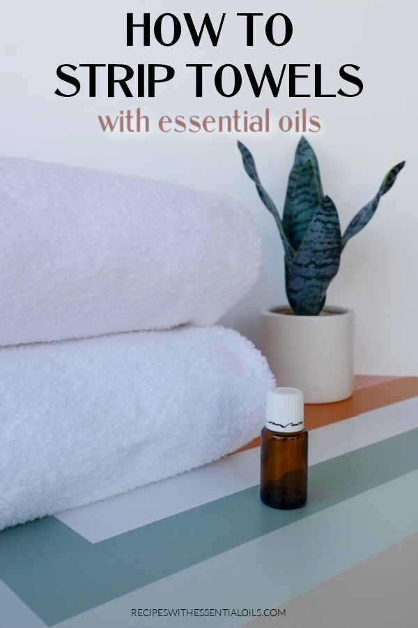 How to Strip Towels with Essential Oils